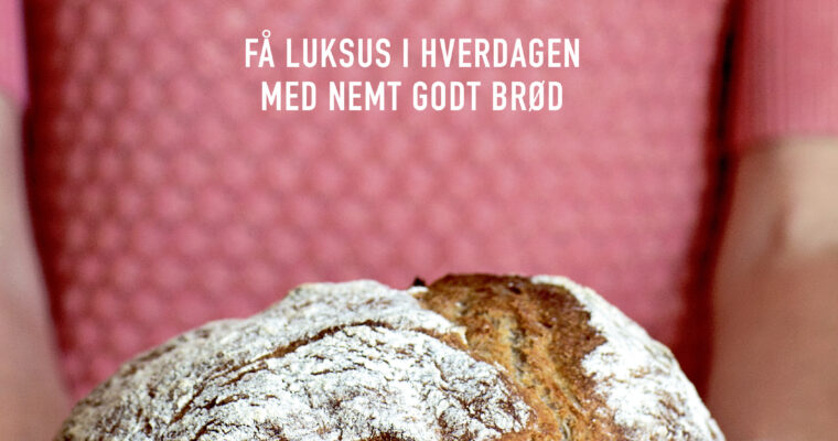 brødbogen – få luksus i hverdagen med nemt og godt brød
